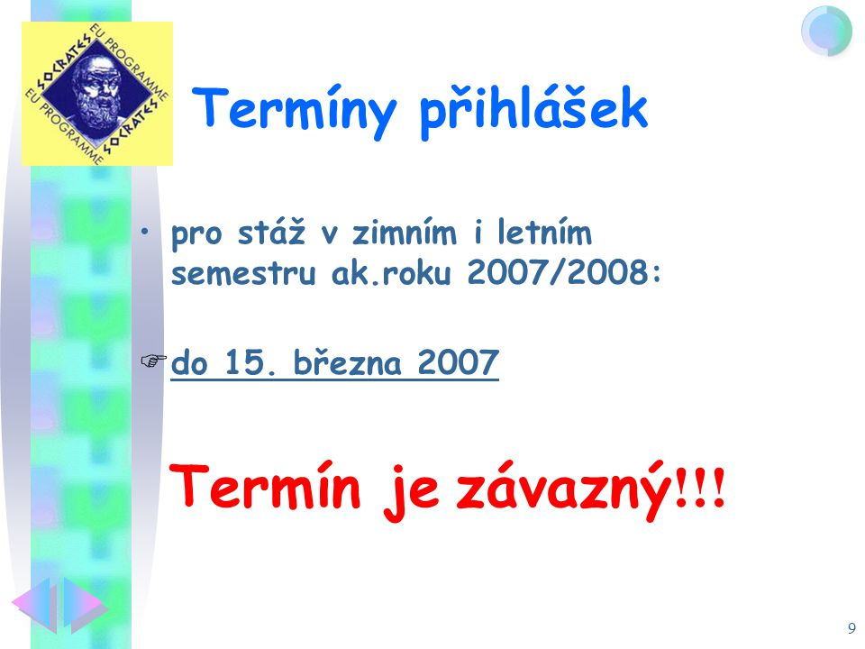 9 Termíny přihlášek pro stáž v zimním i letním semestru ak.roku 2007/2008:  do 15.