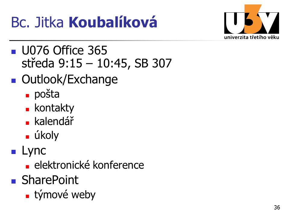 Bc. Jitka Koubalíková U076 Office 365 středa 9:15 – 10:45, SB 307 Outlook/Exchange pošta kontakty kalendář úkoly Lync elektronické konference SharePoi