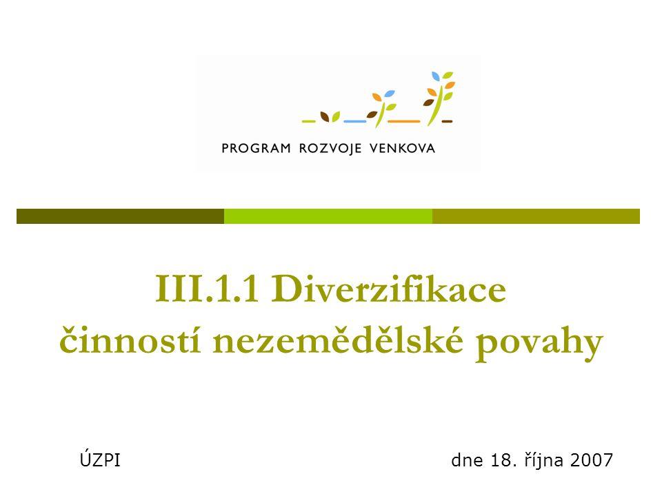 III.1.1 Diverzifikace činností nezemědělské povahy ÚZPI dne 18. října 2007