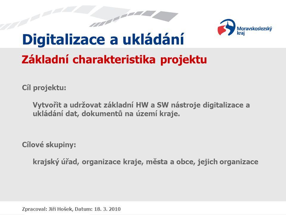 Digitalizace a ukládání Základní charakteristika projektu Cíl projektu: Vytvořit a udržovat základní HW a SW nástroje digitalizace a ukládání dat, dokumentů na území kraje.
