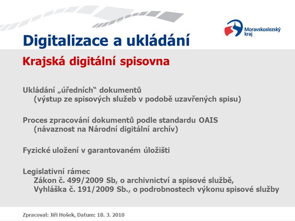 """Digitalizace a ukládání Krajská digitální spisovna Ukládání """"úředních dokumentů (výstup ze spisových služeb v podobě uzavřených spisu) Proces zpracování dokumentů podle standardu OAIS (návaznost na Národní digitální archív) Fyzické uložení v garantovaném úložišti Legislativní rámec Zákon č."""