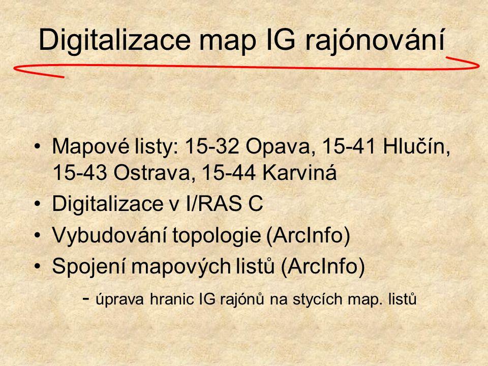 Digitalizace map IG rajónování Mapové listy: 15-32 Opava, 15-41 Hlučín, 15-43 Ostrava, 15-44 Karviná Digitalizace v I/RAS C Vybudování topologie (ArcI