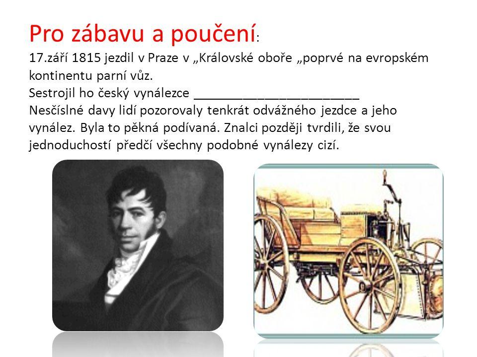 """Pro zábavu a poučení : 17.září 1815 jezdil v Praze v """"Královské oboře """"poprvé na evropském kontinentu parní vůz."""