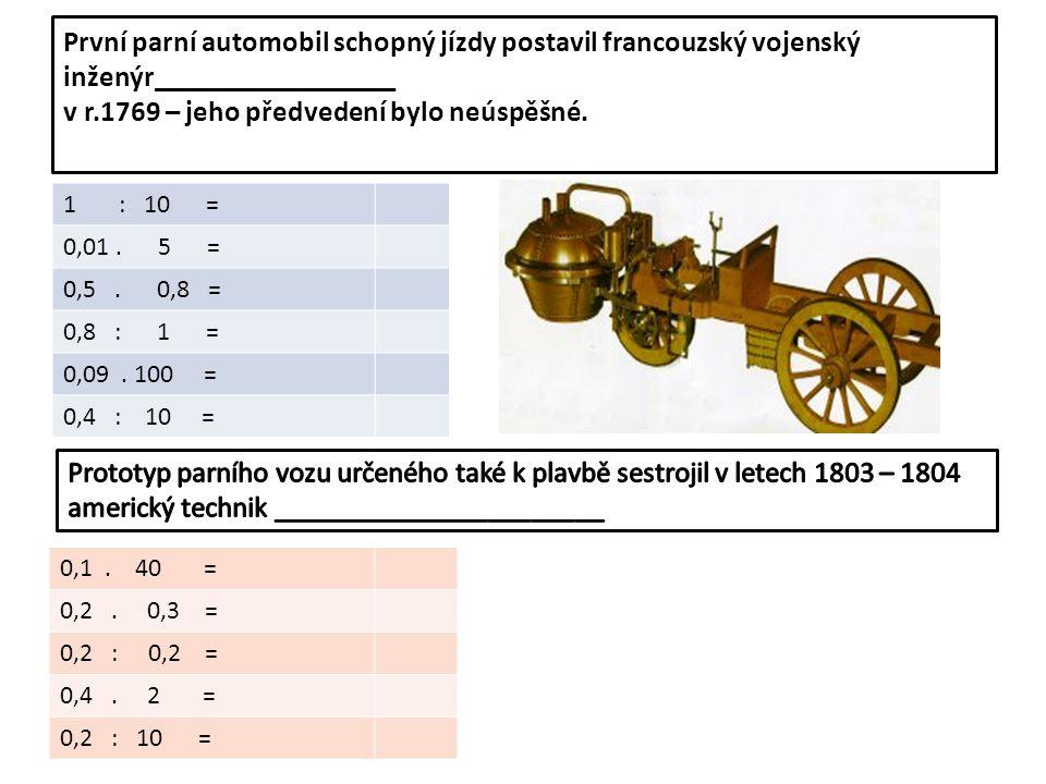 První parní automobil schopný jízdy postavil francouzský vojenský inženýr_________________ v r.1769 – jeho předvedení bylo neúspěšné.