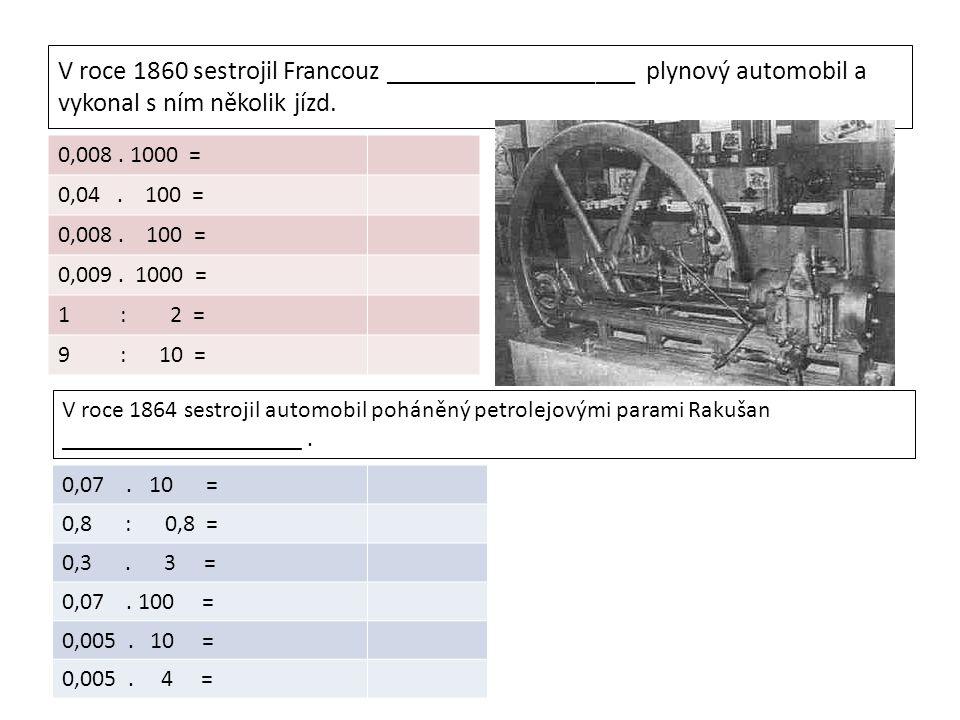 První parní automobil schopný jízdy postavil francouzský vojenský inženýr_________________ v r.1769 – jeho předvedení bylo neúspěšné. 1 : 10 = 0,01. 5
