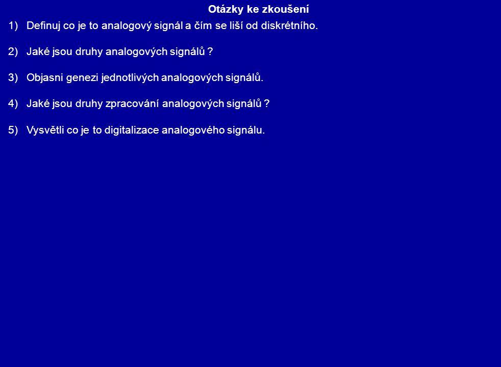 Otázky ke zkoušení 1)Definuj co je to analogový signál a čím se liší od diskrétního.