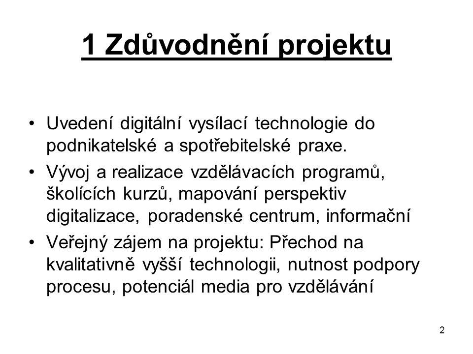 2 1 Zdůvodnění projektu Uvedení digitální vysílací technologie do podnikatelské a spotřebitelské praxe. Vývoj a realizace vzdělávacích programů, školí