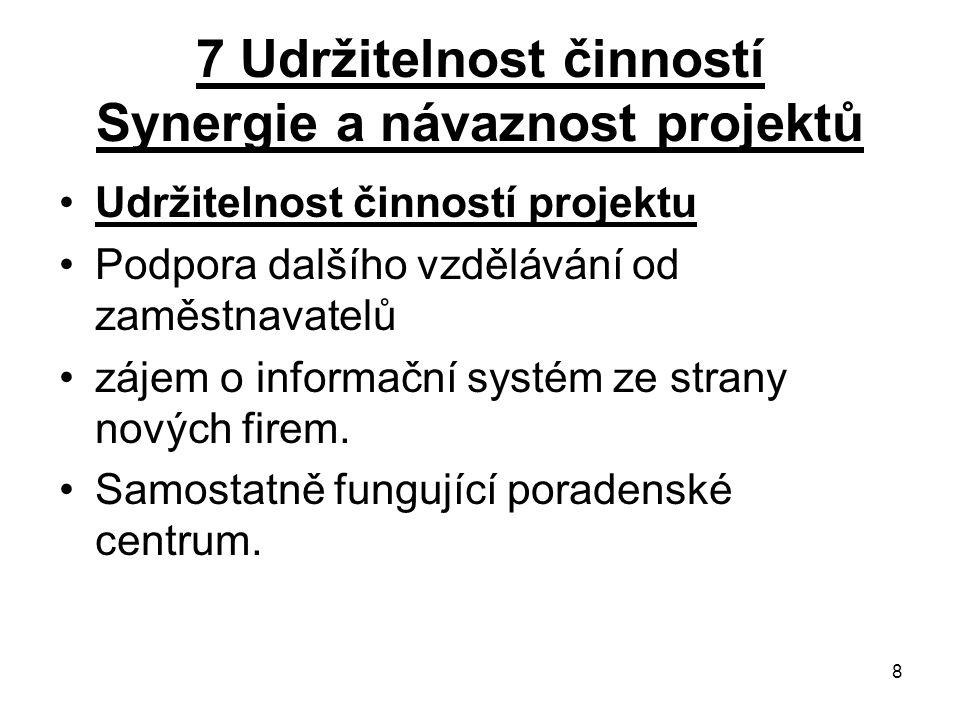 8 7 Udržitelnost činností Synergie a návaznost projektů Udržitelnost činností projektu Podpora dalšího vzdělávání od zaměstnavatelů zájem o informační systém ze strany nových firem.
