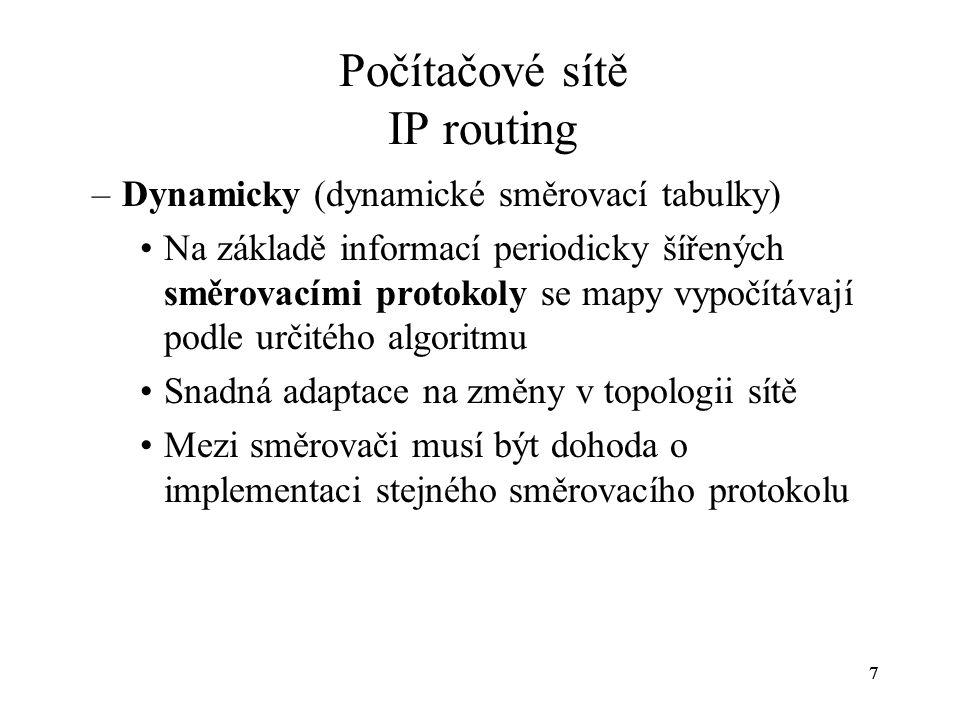 """18 Počítačové sítě IP routing DVA algoritmus Bellman-Ford Cíl je vytvořit tabulku: Distance je počet směrovačů, přes které musí datagram projít na trase do cílové sítě Směrovač šíří svou směrovací tabulku IP broadcastem nebo IP multicastem Jestliže přijme směrovač novou informaci (záznam pro síť, kterou ve své tabulce nemá nebo je v záznamu pro známou síť kratší hopcount, svou tabulku opraví) NetGateway Distance (""""hopcount )"""