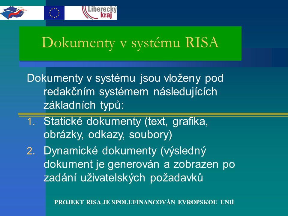 PROJEKT RISA JE SPOLUFINANCOVÁN EVROPSKOU UNIÍ Dokumenty v systému RISA Dokumenty v systému jsou vloženy pod redakčním systémem následujících základních typů: 1.