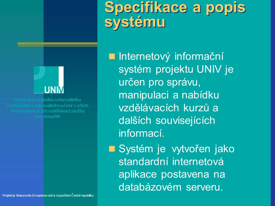 Specifikace a popis systému Internetový informační systém projektu UNIV je určen pro správu, manipulaci a nabídku vzdělávacích kurzů a dalších souvisejících informací.