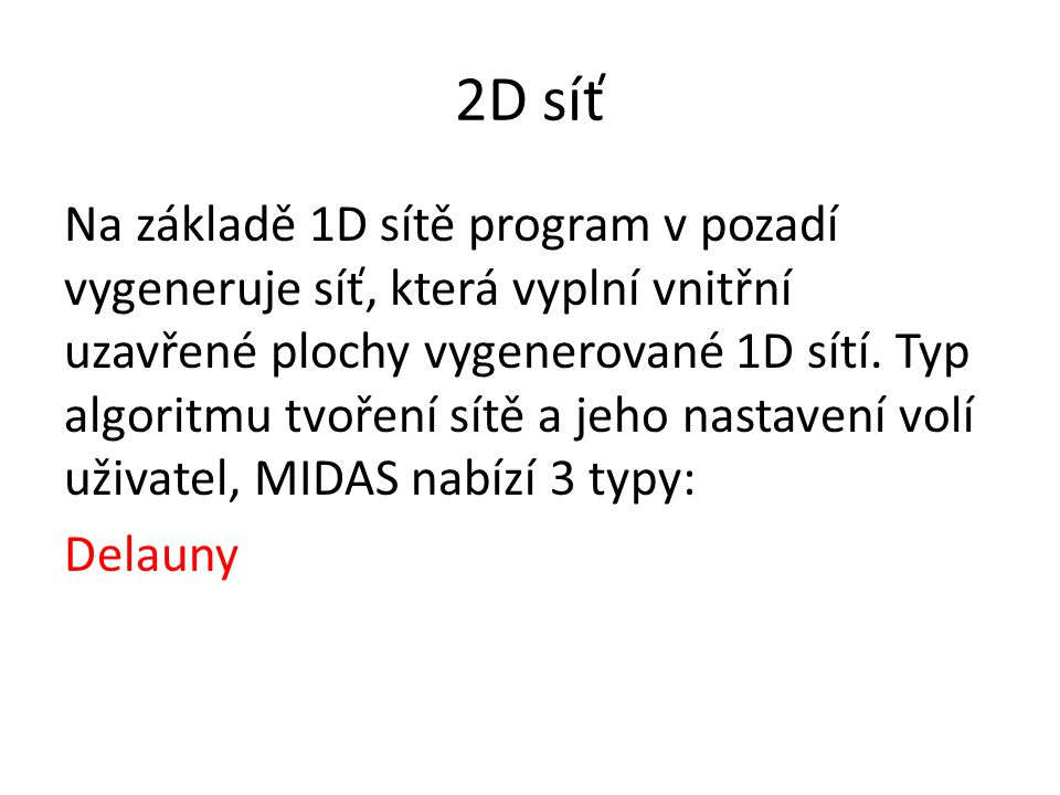 2D síť Na základě 1D sítě program v pozadí vygeneruje síť, která vyplní vnitřní uzavřené plochy vygenerované 1D sítí. Typ algoritmu tvoření sítě a jeh