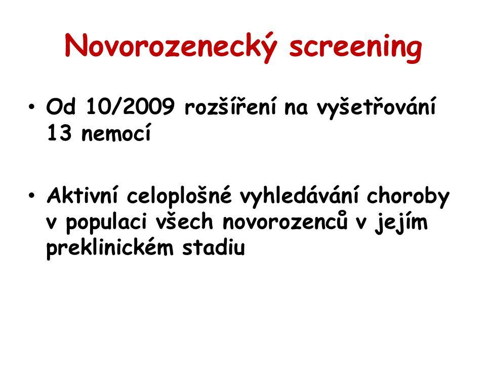 Novorozenecký screening Od 10/2009 rozšíření na vyšetřování 13 nemocí Aktivní celoplošné vyhledávání choroby v populaci všech novorozenců v jejím prek