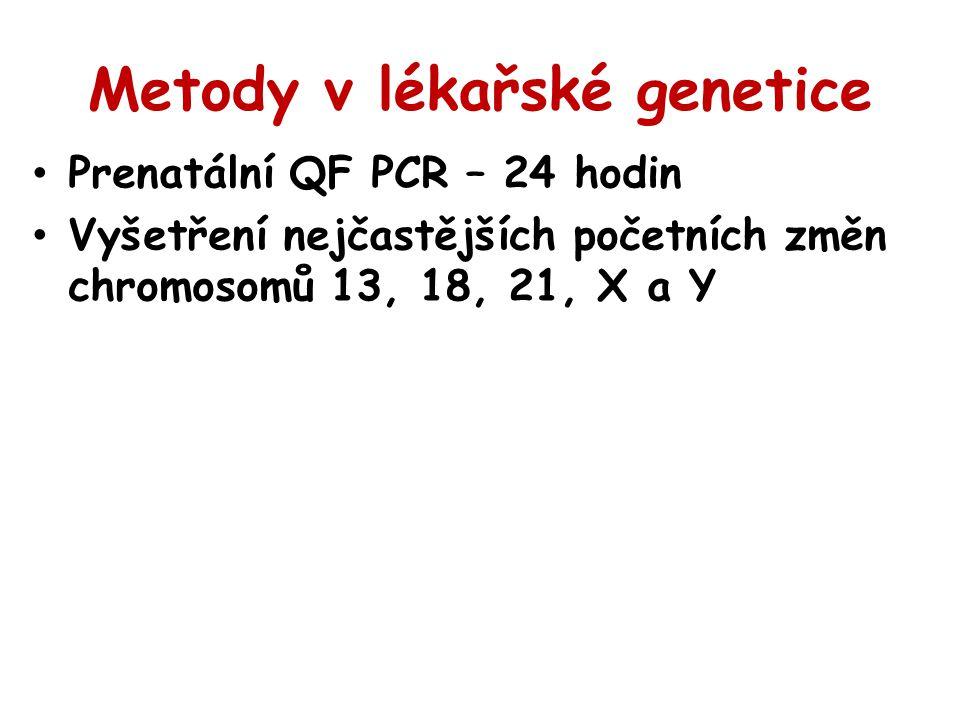 Metody v lékařské genetice Prenatální QF PCR – 24 hodin Vyšetření nejčastějších početních změn chromosomů 13, 18, 21, X a Y
