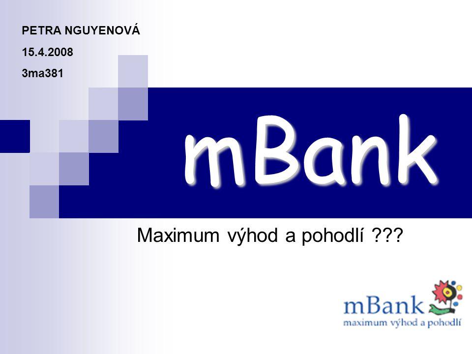 mBank Maximum výhod a pohodlí PETRA NGUYENOVÁ 15.4.2008 3ma381