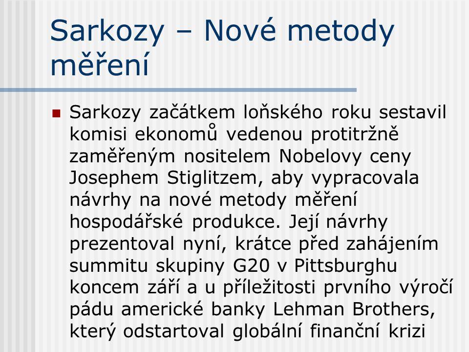 Sarkozy – Nové metody měření Sarkozy začátkem loňského roku sestavil komisi ekonomů vedenou protitržně zaměřeným nositelem Nobelovy ceny Josephem Stiglitzem, aby vypracovala návrhy na nové metody měření hospodářské produkce.