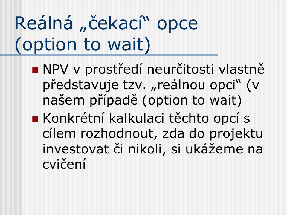 """Reálná """"čekací opce (option to wait) NPV v prostředí neurčitosti vlastně představuje tzv."""