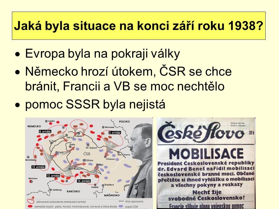 Evropa byla na pokraji války  Německo hrozí útokem, ČSR se chce bránit, Francii a VB se moc nechtělo  pomoc SSSR byla nejistá Jaká byla situace na