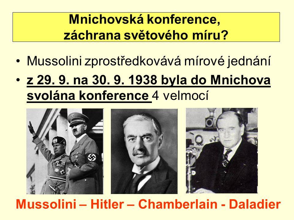 Mussolini zprostředkovává mírové jednání z 29. 9. na 30. 9. 1938 byla do Mnichova svolána konference 4 velmocí Mnichovská konference, záchrana světové