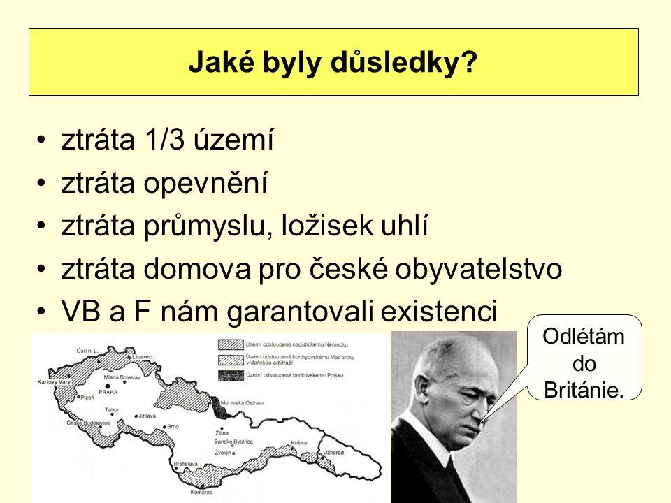 ztráta 1/3 území ztráta opevnění ztráta průmyslu, ložisek uhlí ztráta domova pro české obyvatelstvo VB a F nám garantovali existenci Jaké byly důsledk
