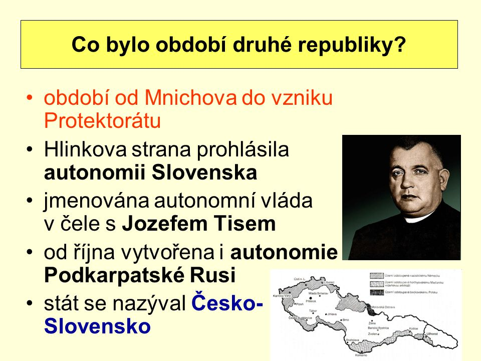 období od Mnichova do vzniku Protektorátu Hlinkova strana prohlásila autonomii Slovenska jmenována autonomní vláda v čele s Jozefem Tisem od října vyt