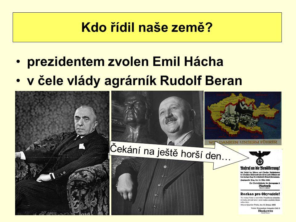 prezidentem zvolen Emil Hácha v čele vlády agrárník Rudolf Beran Kdo řídil naše země? Čekání na ještě horší den…