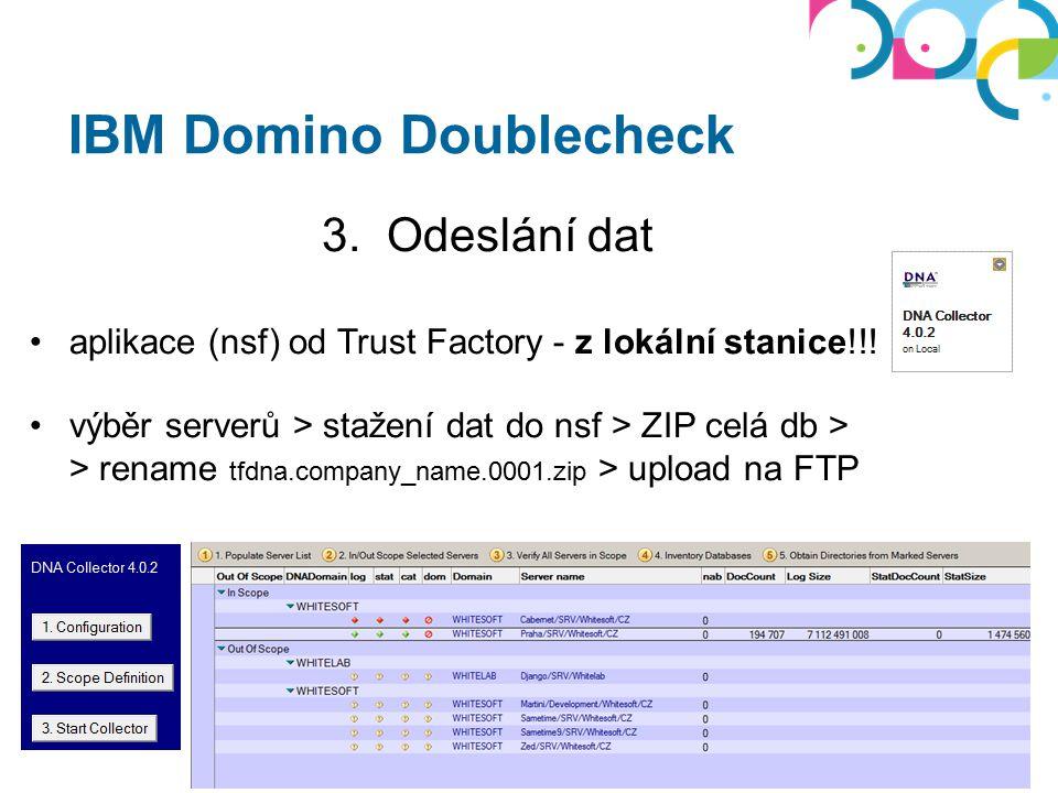 IBM Domino Doublecheck 3. Odeslání dat aplikace (nsf) od Trust Factory - z lokální stanice!!! výběr serverů > stažení dat do nsf > ZIP celá db > > ren