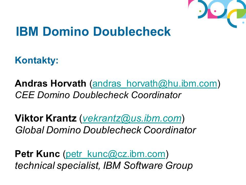 Kontakty: Andras Horvath (andras_horvath@hu.ibm.com) CEE Domino Doublecheck Coordinator Viktor Krantz (vekrantz@us.ibm.com) Global Domino Doublecheck Coordinator Petr Kunc (petr_kunc@cz.ibm.com) technical specialist, IBM Software Groupandras_horvath@hu.ibm.comvekrantz@us.ibm.competr_kunc@cz.ibm.com Whitesoft © 2013 IBM Domino Doublecheck
