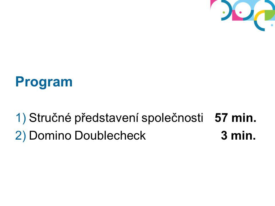 Program 1)Stručné představení společnosti 57 min. 2)Domino Doublecheck 3 min.