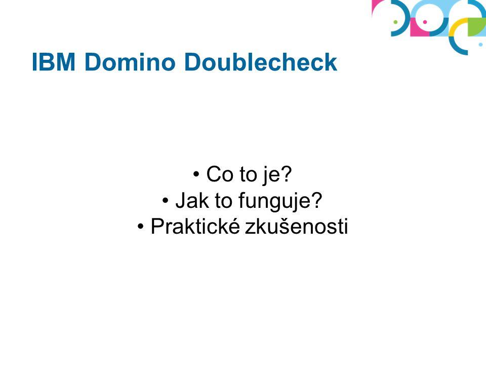 IBM Domino Doublecheck Co to je Jak to funguje Praktické zkušenosti