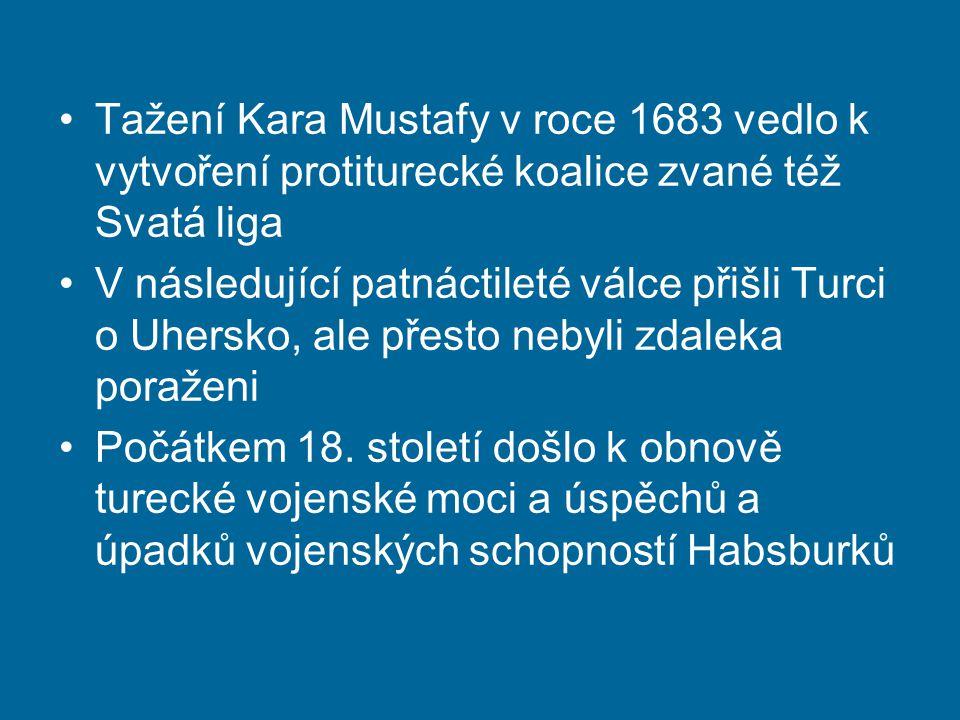 Tažení Kara Mustafy v roce 1683 vedlo k vytvoření protiturecké koalice zvané též Svatá liga V následující patnáctileté válce přišli Turci o Uhersko, a
