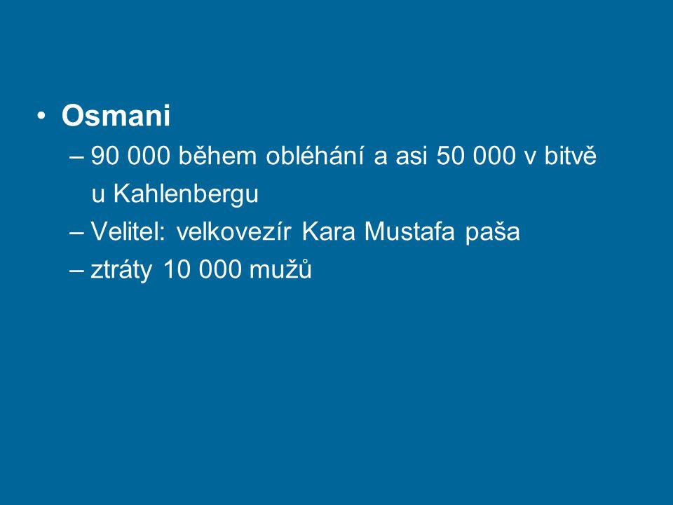 Osmani –90 000 během obléhání a asi 50 000 v bitvě u Kahlenbergu –Velitel: velkovezír Kara Mustafa paša –ztráty 10 000 mužů