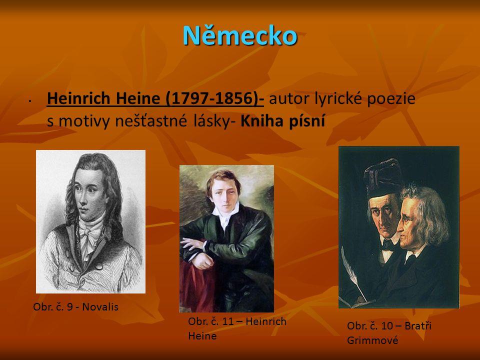 Německo Heinrich Heine (1797-1856)- autor lyrické poezie s motivy nešťastné lásky- Kniha písní Obr. č. 9 - Novalis Obr. č. 10 – Bratři Grimmové Obr. č