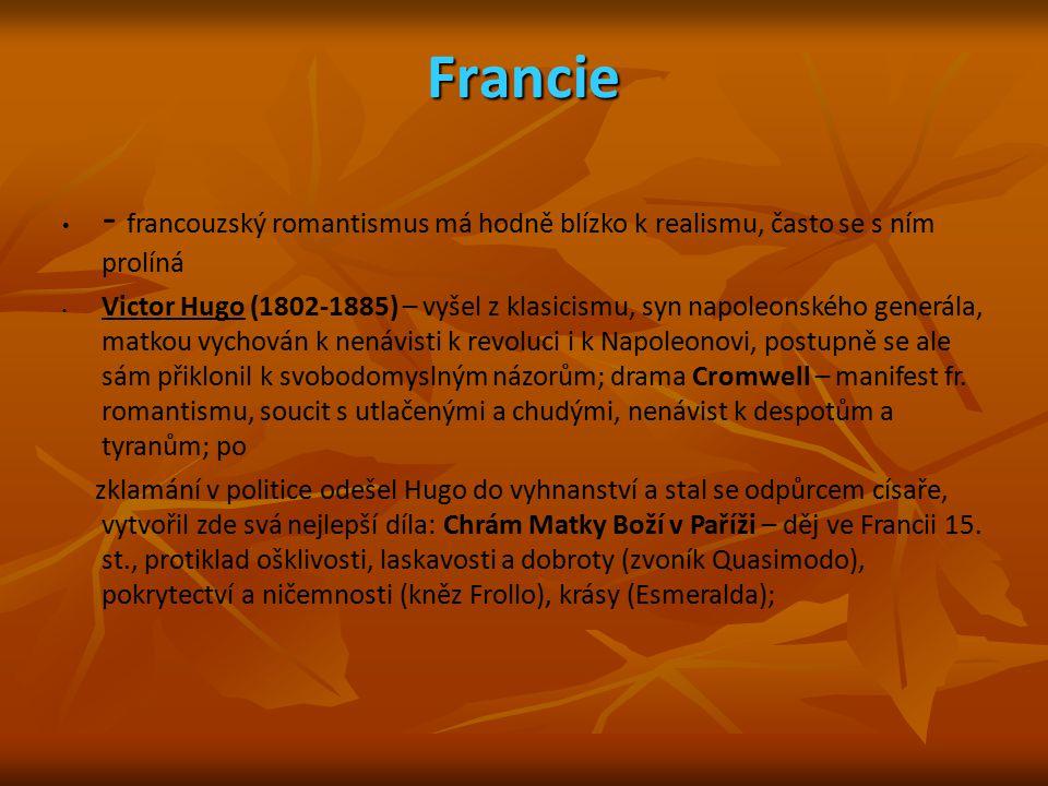 Francie - francouzský romantismus má hodně blízko k realismu, často se s ním prolíná Victor Hugo (1802-1885) – vyšel z klasicismu, syn napoleonského g