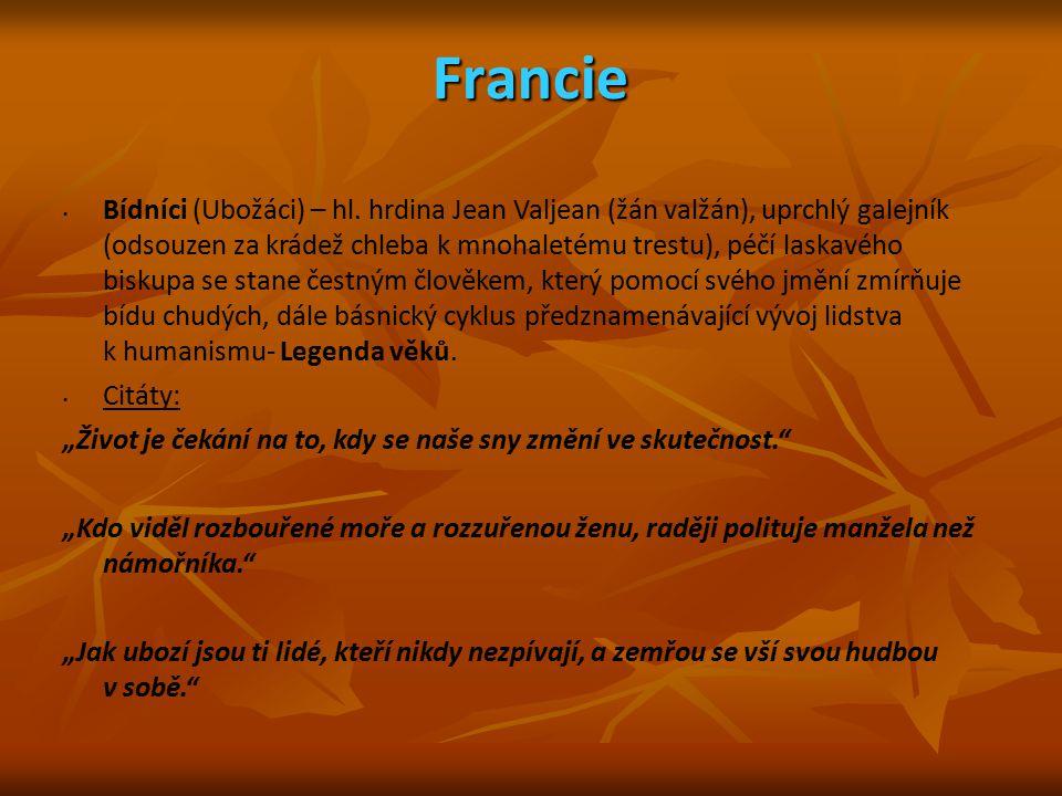 Francie Bídníci (Ubožáci) – hl. hrdina Jean Valjean (žán valžán), uprchlý galejník (odsouzen za krádež chleba k mnohaletému trestu), péčí laskavého bi
