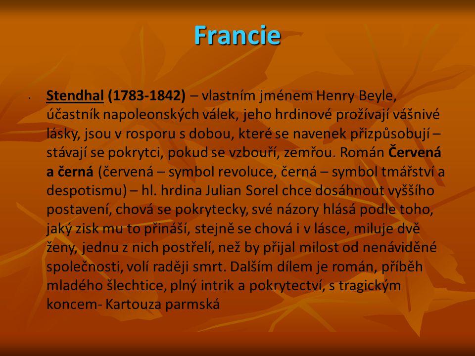 Francie Stendhal (1783-1842) – vlastním jménem Henry Beyle, účastník napoleonských válek, jeho hrdinové prožívají vášnivé lásky, jsou v rosporu s dobo