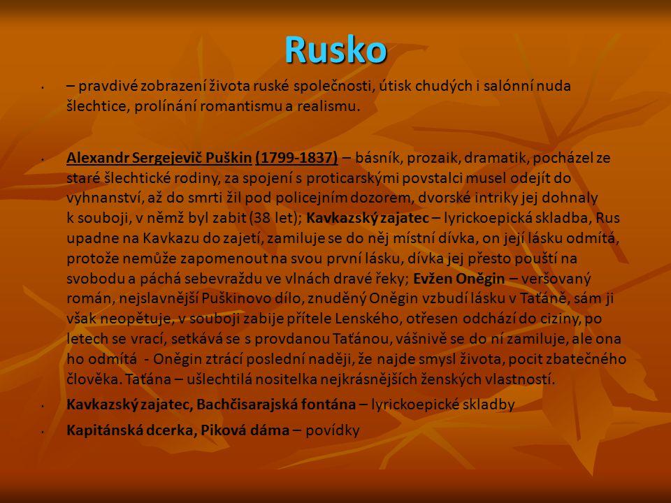 Rusko – pravdivé zobrazení života ruské společnosti, útisk chudých i salónní nuda šlechtice, prolínání romantismu a realismu. Alexandr Sergejevič Pušk