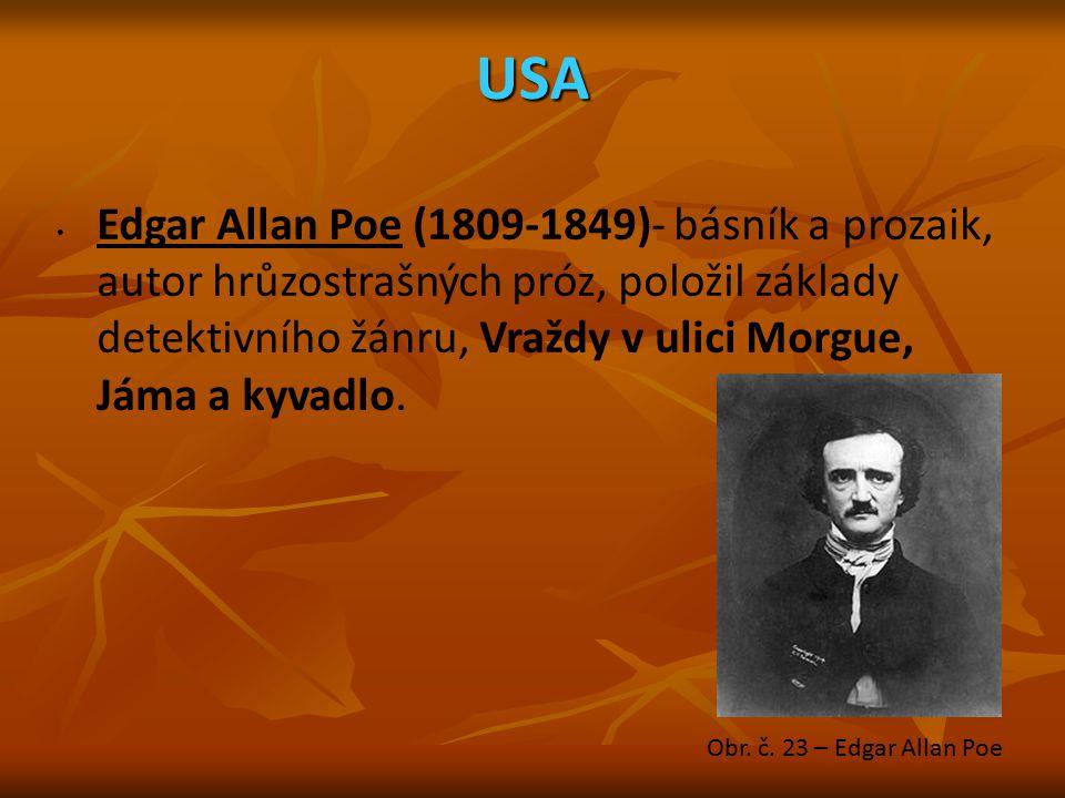 USA Edgar Allan Poe (1809-1849)- básník a prozaik, autor hrůzostrašných próz, položil základy detektivního žánru, Vraždy v ulici Morgue, Jáma a kyvadl