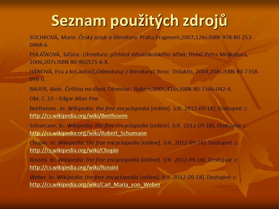 Seznam použitých zdrojů SOCHROVÁ, Marie. Český jazyk a literatura. Praha:Fragment,2007,126s.ISBN 978-80-253- 0468-6. POLÁŠKOVÁ, Taťána. Literatura: př