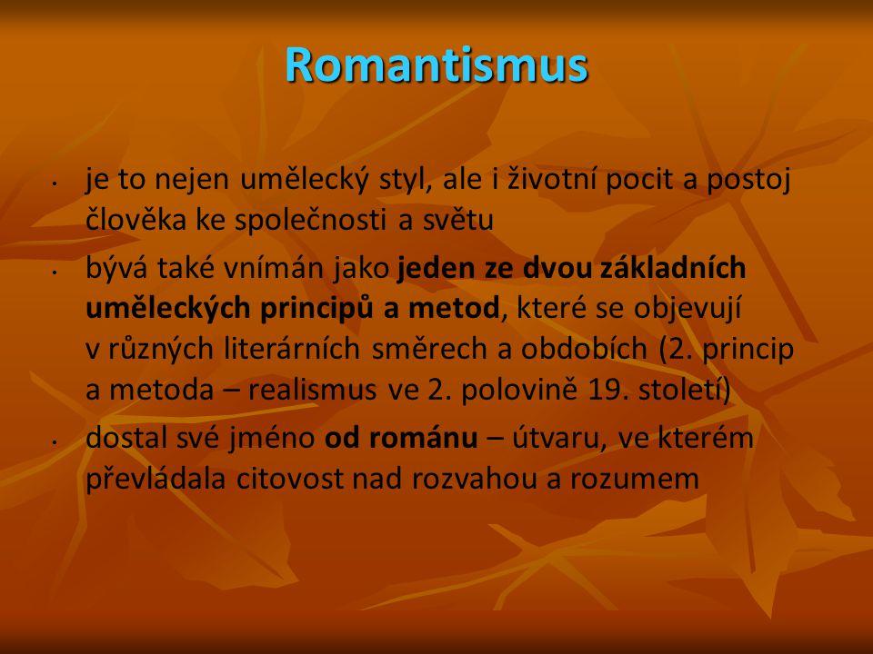 Romantismus je to nejen umělecký styl, ale i životní pocit a postoj člověka ke společnosti a světu bývá také vnímán jako jeden ze dvou základních uměl