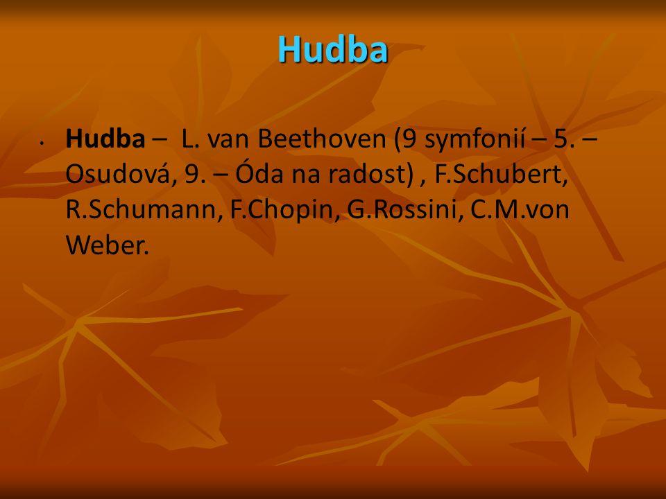 Hudba Hudba – L. van Beethoven (9 symfonií – 5. – Osudová, 9. – Óda na radost), F.Schubert, R.Schumann, F.Chopin, G.Rossini, C.M.von Weber.