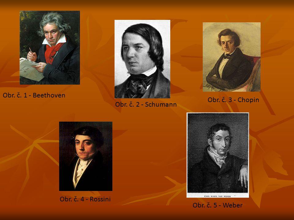 Obr. č. 1 - Beethoven Obr. č. 2 - Schumann Obr. č. 3 - Chopin Obr. č. 4 - Rossini Obr. č. 5 - Weber