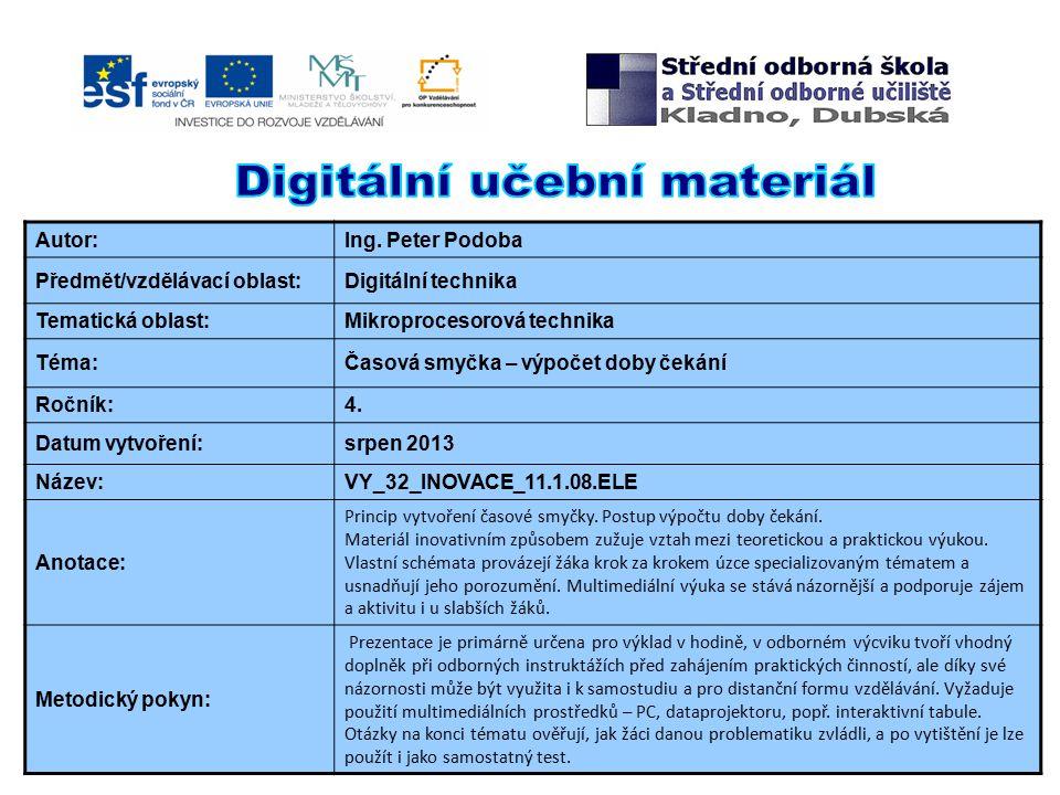 Autor:Ing. Peter Podoba Předmět/vzdělávací oblast:Digitální technika Tematická oblast:Mikroprocesorová technika Téma:Časová smyčka – výpočet doby čeká