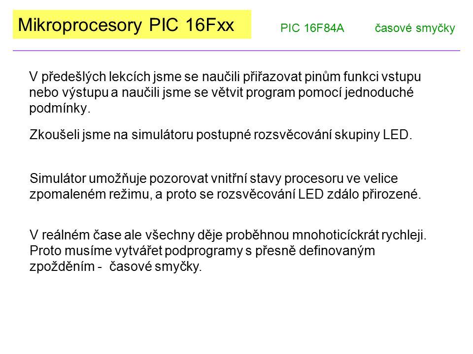Mikroprocesory PIC 16Fxx U procesorů PIC 16Fxx trvá jeden strojový cyklus čtyři takty oscilátoru.