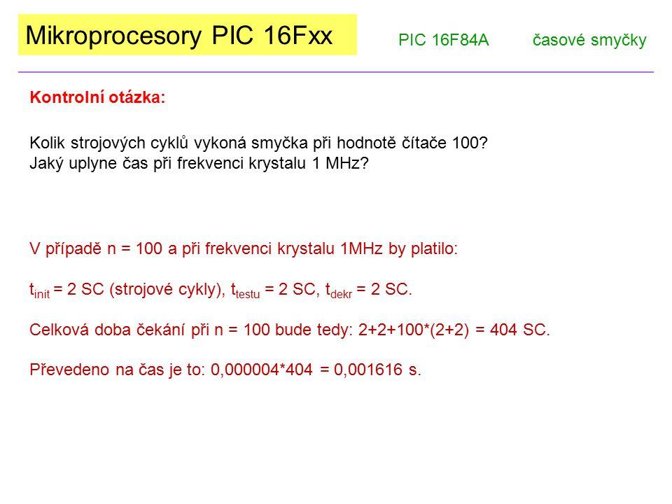 Mikroprocesory PIC 16Fxx PIC 16F84Ačasové smyčky V případě n = 100 a při frekvenci krystalu 1MHz by platilo: t init = 2 SC (strojové cykly), t testu =