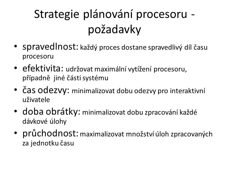 Strategie plánování procesoru - požadavky spravedlnost: každý proces dostane spravedlivý díl času procesoru efektivita: udržovat maximální vytížení pr