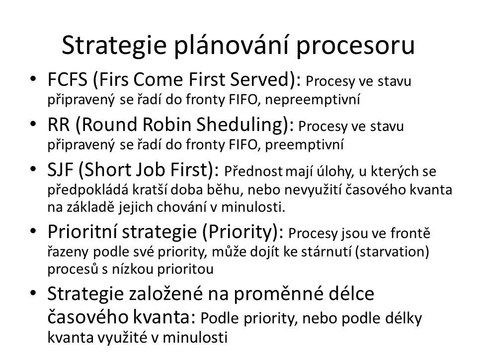 Strategie plánování procesoru FCFS (Firs Come First Served): Procesy ve stavu připravený se řadí do fronty FIFO, nepreemptivní RR (Round Robin Sheduli