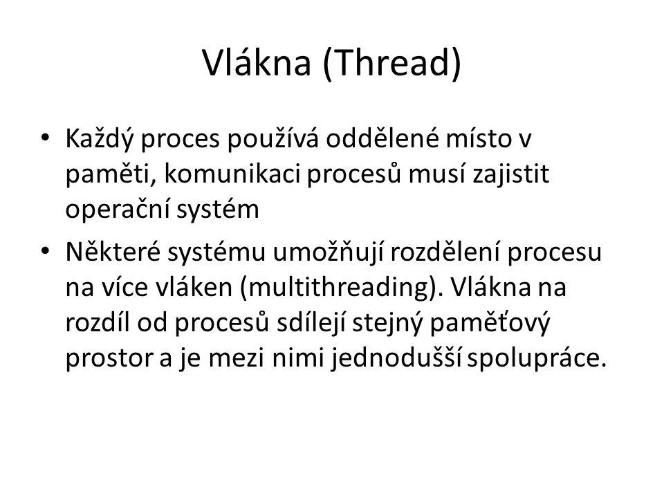 Vlákna (Thread) Každý proces používá oddělené místo v paměti, komunikaci procesů musí zajistit operační systém Některé systému umožňují rozdělení proc