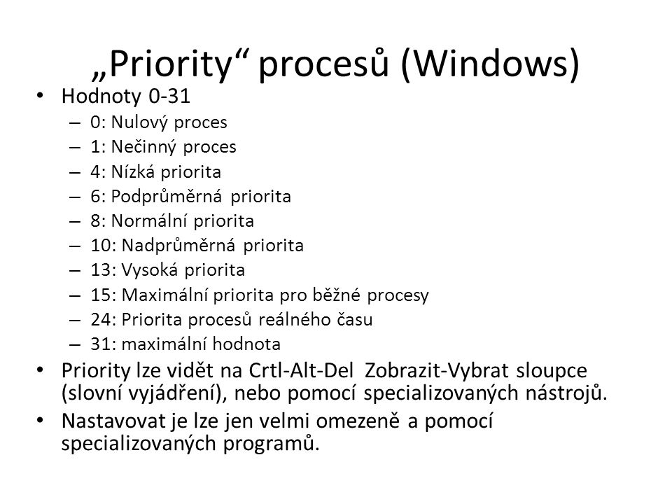 """Priority"" procesů (Windows) Hodnoty 0-31 – 0: Nulový proces – 1: Nečinný proces – 4: Nízká priorita – 6: Podprůměrná priorita – 8: Normální priorita"