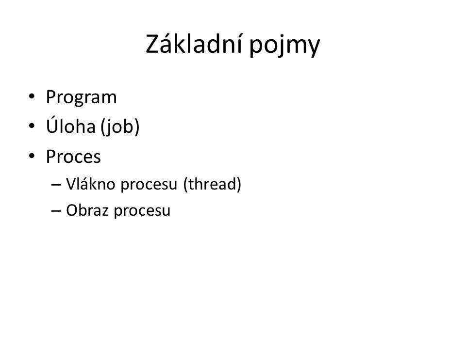 Zpracování úlohy programúloha proces Dokončený proces Předáno ke zpracování Začalo zpracování Zpracování dokončeno